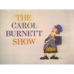 The Carol Burnett Show - I loved this show as a kid.