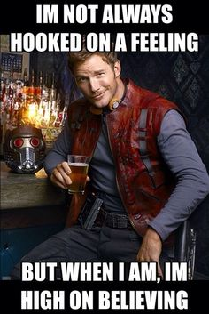 Its not me its Peter Quill .... but I truly believe in the words ...