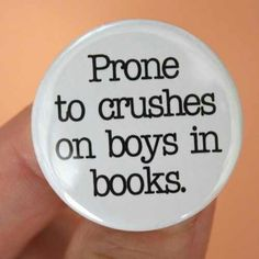 Prone to crushes on boys in books!!