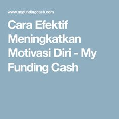 Cara Efektif Meningkatkan Motivasi Diri - My Funding Cash
