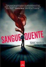 Sangue Quente - Isaac Marion ~ Bebendo Livros