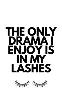 The only drama I enjoy is in my lashes, girl quotes, save your drama, quotes about drama, beauty quotes