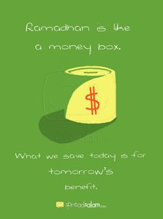Ramadhan is Like a Money Box.. What we save today is for tomorrow's benefit. #Ramadhan #Ramadan  i.spreadsalam.com/1l