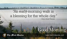 An early-morning walk is a blessing for the whole day.Henry David Thoreau Quotes on Morning and Peace . Read, Think and Share. #morningquote #goodmorning