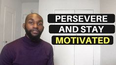 How To PERSEVERE and STAY MOTIVATED. Train Your Mind And cut Yourself Some Slack