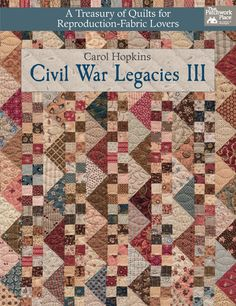 Civil War Legacies III - A Treasury of Quilts for Reproduction-Fabric Lovers by Carol Hopkins