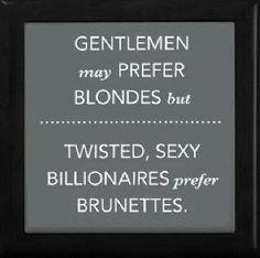 Gentlemen may prefer blondes but twisted sexy billionaires prefer brunettes.