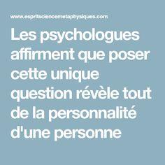 Les psychologues affirment que poser cette unique question révèle tout de la personnalité d'une personne