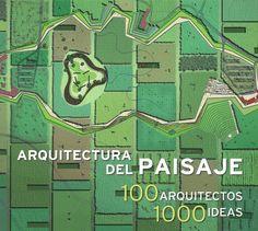 Arquitectura del paisaje : 100 arquitectos, 1000 ideas / Daniela Santos Quartino.-- 2. ed. en español.-- Barcelona : Booq, 2016.