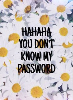 Hahaha you don't know my password wallpaper