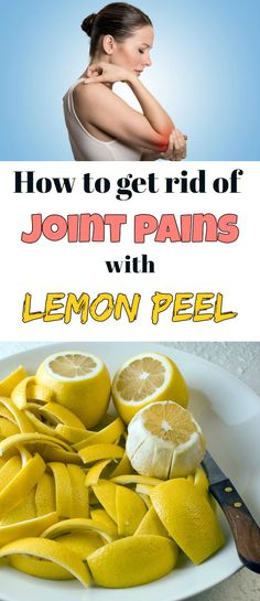 How to get rid of joint pains with lemon peel - BeautyTutorial.org