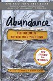 "Abundance: The Future is Better Than You Think / Peter H. Diamandis and Steven Kotler. The authors document how four forces--exponential technologies, the DIY innovator, the Technophilanthropist, and the Rising Billion--are conspiring to solve our biggest problems. ""Abundance"" establishes hard targets for change and lays out a strategic roadmap for governments, industry and entrepreneurs, giving us plenty of reason for optimism."