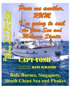 "Part 7 - Pour me another rum - I'm going to sail the Java Sea and Malacca Straits to Bali, Burma, Singapore, South China Sea, and Phuket (""Pour me another ... sail around the World!"" ""The 5 year Voyage"") by Capt Tosh. $1.25. 30 pages. Publisher: Capt Tosh; 1 edition (July 26, 2011)"