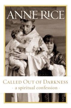 Called Out of Darkness: A Spiritual Confession by Anne Rice