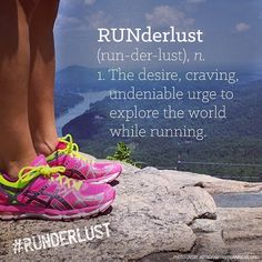 RUNderlust: The desire, craving, undeniable urge to explore the world while running.