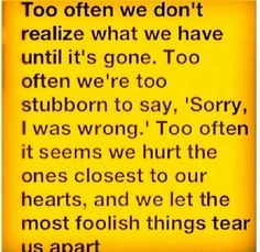 Saying you're sorry does not mean you lose pride. It means you have enough to admit your mistakes and rectify them.
