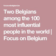 Two Belgians among the 100 most influential people in the world Influential People, Pope Francis, Belgium, The 100, World, The World, Peace, Earth
