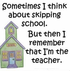 Sometimes I think about skipping school. But then I remember that I'm the teacher. School Quotes, School Humor, School Stuff, School Days, Classroom Humor, Classroom Ideas, Teacher Humour, Teaching Memes, Teaching Ideas