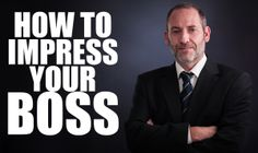 How to Impress Your Boss: The Key to Moving Up From Within