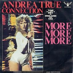 "If you were around the nightclub's in the mid 70′s, there's no doubt that you've danced to today's Chuck song of the day. Andrea True Connection's ""More, More, More"""