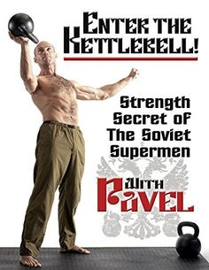 Enter the Kettlebell!: Strength Secret of the Soviet Supermen by Pavel Tsatsouline, http://www.amazon.com/dp/B004XIZK5K/ref=cm_sw_r_pi_dp_KPxNub0WVVHQ5