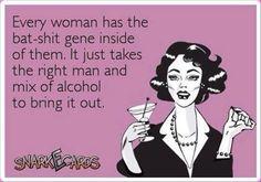 Every woman has the bat shit gene...ecard