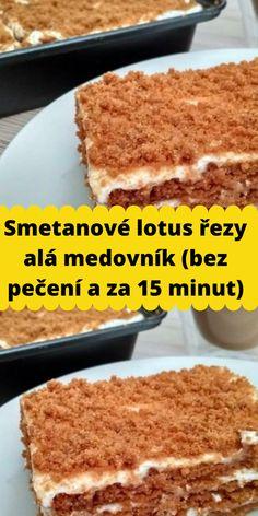 Smetanové lotus řezy alá medovník (bez pečení a za 15 minut) Lotus Cake, Oreo Cupcakes, Sweet Desserts, Ham, Cheesecake, Food And Drink, Sweets, Vegan, Baking