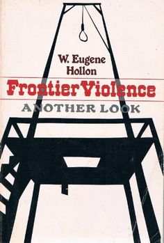Frontier Violence : Another Look by W. Eugene Hollon…