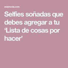 Selfies soñadas que debes agregar a tu 'Lista de cosas por hacer'