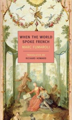 When the World Spoke French, by Marc Fumaroli and Richard Howard:   During the 18th century, from the death of Louis XIV until the Revolution, French culture set the standard for all of Europe. In Sweden, Austria, Italy, Spain, England, Russia, and Germany, among kings and queens, diplomats, military leaders, writers, aristocrats, and artists, French was the universal language of intellectual life.