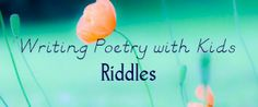 Writing Poetry with Kids - Riddles from Imagination Soup