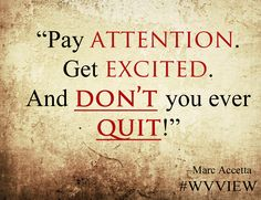 """""""Pay attention. Get excited. And DON""""T you ever QUIT!"""" -Marc Accetta #wvview"""