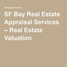 SF Bay Real Estate Appraisal Services – Real Estate Valuation