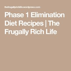 Phase 1 Elimination Diet Recipes | The Frugally Rich Life