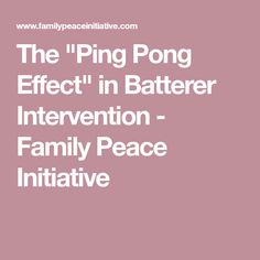 """The """"Ping Pong Effect"""" in Batterer Intervention - Family Peace Initiative Process Of Change, Self Exploration, Victim Blaming, Anti Social, Psychopath, Domestic Violence, Compassion, Bullying, Behavior"""