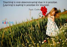 """""""#Teaching is only demonstrating that it is #possible. #Learning is making it possible for yourself."""" - Paulo Coelho #quotestoliveby #quotes #KiddieTABagrees #KiddieTAB #thoughtstothinkabout"""