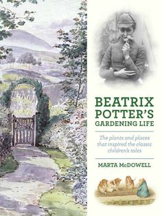 Beatrix Potter's Gardening Life: The Plants and Places That Inspired the Classic Children's Tales: Amazon.de: Marta McDowell: Fremdsprachige Bücher