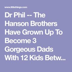 Dr Phil -- The Hanson Brothers Have Grown Up To Become 3 Gorgeous Dads With 12 Kids Between Them