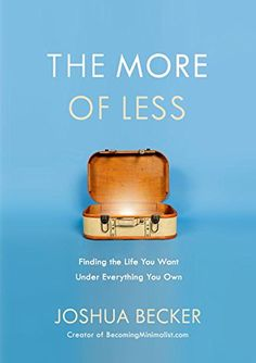 """Title: The More of Less Author: Joshua Becker Publisher: Waterbrook Press ISBN: 978-1-60142-796-0 """"I don't need to own all this stuff,"""" Joshua Becker realizes in his book,The More of Less: Finding…"""