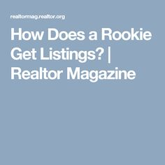 How Does a Rookie Get Listings? | Realtor Magazine