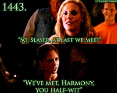 "Little Buffy things 1443. ""We've met, Harmony you half-wit."""