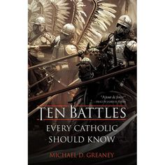 Not everyone can be a scholar, but there are definitely some events every Catholic should know about. Here are 10 historical battles you need to know.