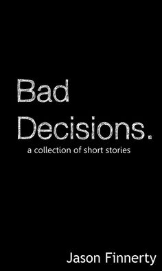 Bad Decisions. by Jason Finnerty on StoryFinds
