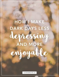 How I make dark and cold days less depressing and more enjoyable. Learn how to brighten autumn and winter and forget about the cold.