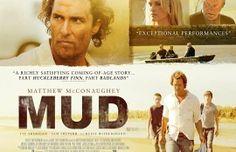Mud ; Sur les rives du Mississippi de Jeff Nichols   une  fable bouleversante sur l'amour, l'enfance et le sud des États-Unis, à mi-chemin entre Mark Twain et Steven Spielberg. A travers ce cinéma d'émotion mêlant les genres,