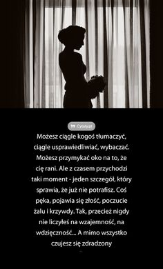 Możesz ciągle kogoś tłumaczyć, ciągle usprawiedliwiać, wybaczać. Możesz przymykać oko na to, że cię rani. ... I Hate People, Motto, Poland, Sad, Romantic, Thoughts, Feelings, Funny, Happy