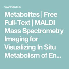Metabolites | Free Full-Text | MALDI Mass Spectrometry Imaging for Visualizing In Situ Metabolism of Endogenous Metabolites and Dietary Phytochemicals