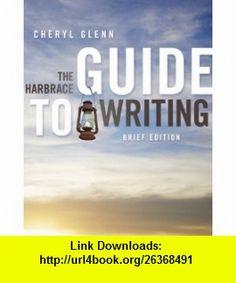 The Harbrace Guide to Writing, Brief Edition (9780838460832) Cheryl Glenn , ISBN-10: 0838460836  , ISBN-13: 978-0838460832 ,  , tutorials , pdf , ebook , torrent , downloads , rapidshare , filesonic , hotfile , megaupload , fileserve