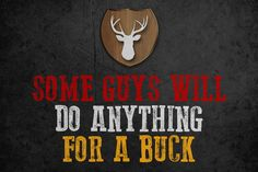 """""""Some Guys Will Do Anything For A Buck"""" Hunting Sign"""