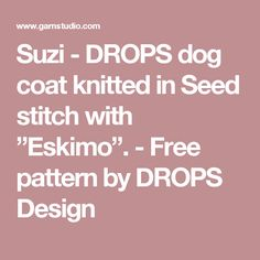 """Suzi - DROPS dog coat knitted in Seed stitch with """"Eskimo"""". - Free pattern by DROPS Design"""
